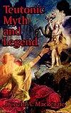 Teutonic Myth and Legend, Donald A. MacKenzie, 1410207404