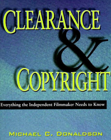 Clearance & Copyright: Everything the Independent Filmmaker Needs to Know