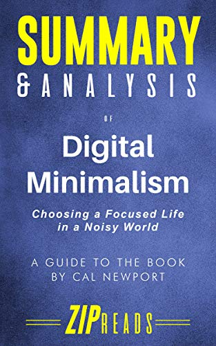 - Summary & Analysis of Digital Minimalism: Choosing a Focused Life in a Noisy World | A Guide to the Book by Cal Newport