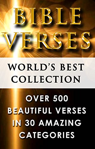 Bible Verses - World's Best Ultimate Collection - 500+ Beautiful Verses for You to Read, Memorize and be Inspired by Every Day - In 30 Categories  - Plus Special - Everlasting Keepsakes