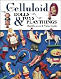 Celluloid Dolls Toys & Playthings: Identification & Value Guide