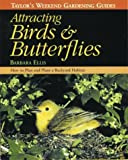 Taylor's Weekend Gardening Guide to Attracting Birds and Butterflies: How to Plant a Backyard Habitat to Attract Hummingbirds and Other Winged Wildlife (Taylor's Weekend Gardening Guides)