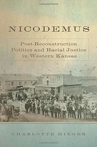 Nicodemus: Post-Reconstruction Politics and Racial Justice in Western Kansas (Race and Culture in the American West Series) ebook