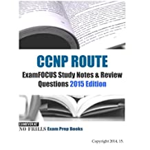 CCNP ROUTE ExamFOCUS Study Notes & Review Questions 2015 Edition