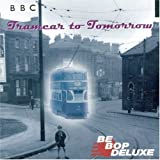 Tramcar to Tomorrow: Live on the BBC by Be Bop Deluxe