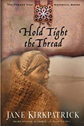 Hold Tight the Thread (Tender Ties Historical (Paperback) #03) Kirkpatrick, Jane ( Author ) Apr-20-2004 Paperback