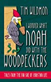 I Wonder What Noah Did with the Woodpeckers, Tim Wildmon, 1577483758