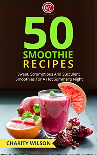 SMOOTHIE RECIPES Scrumptious Succulent Smoothies ebook