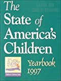 The State of America's Children Yearbook 1997, , 188198513X