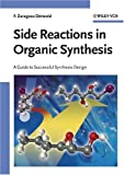 Side Reactions in Organic Synthesis : A Guide to Successful Synthesis Design, Dörwald, Florencio Zaragoza, 3527310215