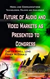 Future of Audio and Video Markets As Presented to Congress (Media and Communications - Technologies, Policies and Challenges)
