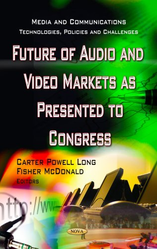 Future of Audio and Video Markets As Presented to Congress (Media and Communications - Technologies, Policies and Challenges) by Nova Science Pub Inc