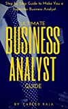 Ultimate Business Analyst Guide: Step by Step Guide to Make You a Superstar Business Analyst Pdf