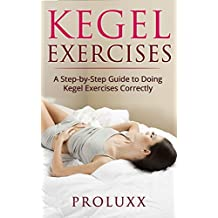 Kegel Exercises : A Step by Step Guide to Doing Kegel Exercises Correctly (Including Pictures)