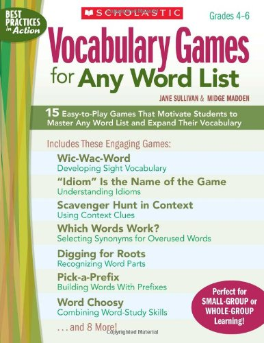 Vocabulary Games for Any Word List: 15 Easy-to-Play Games That Motivate Students to Master Any Word List and Expand Their Vocabulary (Best Practices in Action)