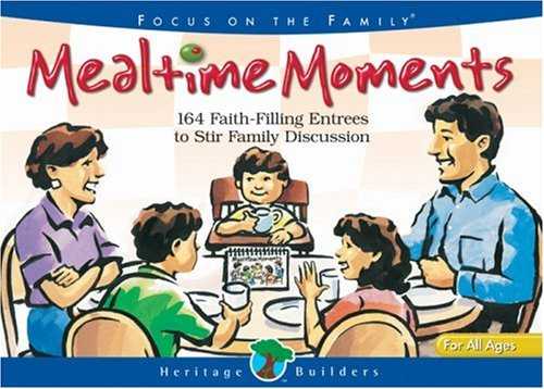 Mealtime Moments: 164 Faith-Filling Entrees To Stir Family Discussion (Heritage Builders (Tyndale))