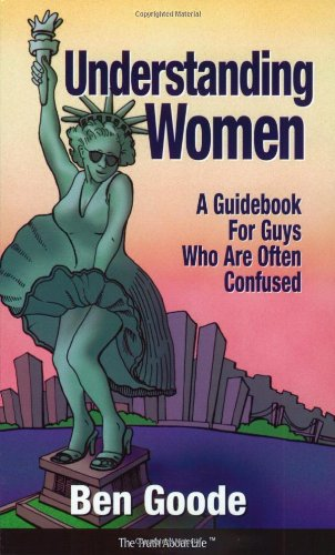 Understanding Women: A Guidebook for Guys Who Are Often Confused (Truth about Life Humor Books)