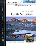 A to Z of Earth Scientists, Alexander E. Gates, 0816045801