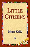 Little Citizens, Myra Kelly, 1595406824