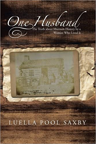 Book But One Husband: The Truth about Mormon History by a Woman Who Lived It by Luella Pool Saxby (2012-12-28)