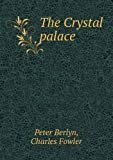 The Crystal Palace, Peter Berlyn and Charles Fowler, 5518961006