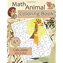 Math ANIMALS Coloring Book. Calculate and Color: Amazing Animals Math Activity Book for Kids Ages 4 - 8. Color by Numbers for Kids. Addition and Subtraction Workbook