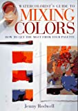 Watercolorist's Guide to Mixing Colors, Jenny Rodwell, 0891347976