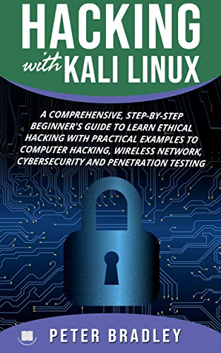 Hacking With Kali Linux  : A Comprehensive, Step-By-Step Beginner's Guide to Learn Ethical Hacking With Practical Examples to Computer Hacking, Wireless Network, Cybersecurity and Penetration Testing (Best Virtual Keyboard For Windows)