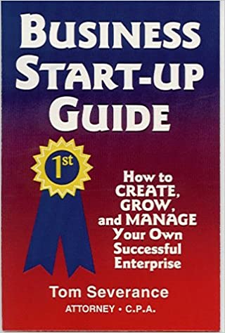 Business Start-Up Guide: How to Create, Grow, and Manage Your Own Successful Enterprise