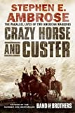 img - for Crazy Horse and Custer: The Parallel Lives of Two American Warriors by Ambrose, Stephen E. (2003) Paperback book / textbook / text book