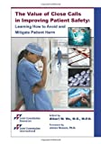 The Value of Close Calls in Improving Patient Safety : Learning How to Avoid and Mitigate Patient Harm, Joint Commission Resources, 159940415X