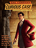 The Curious Case of the Werewolf That Wasn't, the Mummy That Was, and the Cat in the Jar (The Parasol Protectorate)