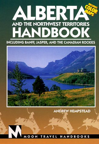 Alberta and the Northwest Territories Handbook: Including Banff, Jasper, and the Canadian Rockies (Alberta and the Northwest Territories Handbook, 3rd ed)