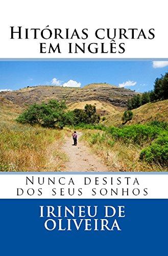 Histórias Curtas em Inglês: Nunca Desista dos Seus Sonhos (English Edition)