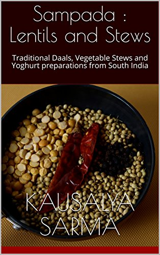Sampada : Lentils and Stews: Traditional Daals, Vegetable Stews and Yoghurt preparations from South India by Kausalya Sarma
