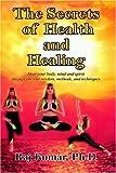 The Secrets of Health and Healing, Raj Kumar, 1418438995