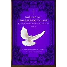 Biblical Perspectives: A guide to the True Grace of God (Volume 1)