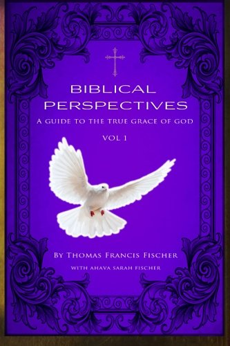 Read Online Biblical Perspectives: A guide to the True Grace of God (Volume 1) pdf epub