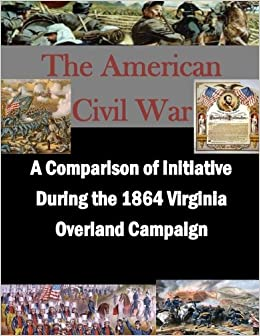 Book A Comparison of Initiative During the 1864 Virginia Overland Campaign (The American Civil War)
