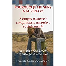 "POURQUOI JE ME SENS MAL ? L'EGO  3 étapes à suivre : comprendre, accepter, vouloir guérir: collection QUESACO ""Psychologie & Bien-être"" (QUESACO Psychologie & Bien-être t. 1) (French Edition)"