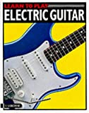 img - for Learn to Play Electric Guitar (Learn to Play Series) book / textbook / text book