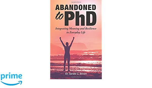 Abandoned to PhD: Integrating Meaning and Resilience in Everyday