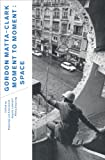 img - for Gordon Matta-Clark: Moment to Moment: Space book / textbook / text book