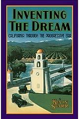 Inventing the Dream: California through the Progressive Era (Americans and the California Dream) Kindle Edition