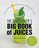 The Juice Lover's Big Book of Juices