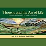 Thoreau and the Art of Life: Reflections on Nature and the Mystery of Existence
