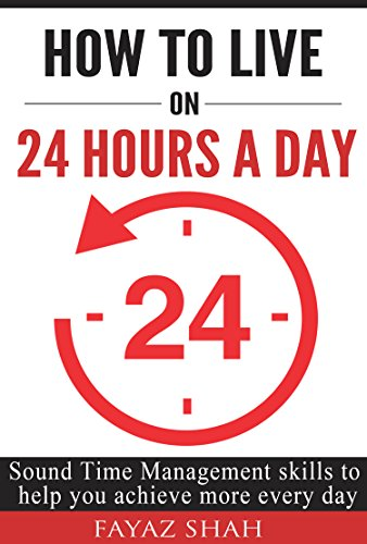 How to live on 24 hours a day: Sound time management skills to help you  achieve more every day