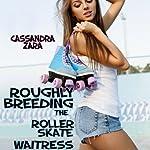 Roughly Breeding the Roller Skate Waitress | Cassandra Zara