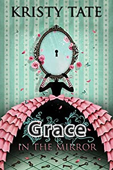 Grace in the Mirror (Fairy Tale Found Book 1) by [Tate, Kristy]