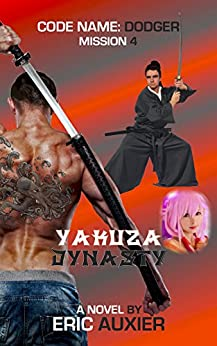 Yakuza Dynasty: Code Name: Dodger Mission 4 by [Auxier, Eric]